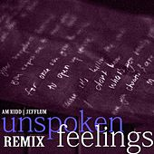 Unspoken Feelings (Remix) (feat. JeffLum) by A.M. Kidd