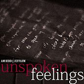 Unspoken Feelings (feat. JeffLum) by A.M. Kidd