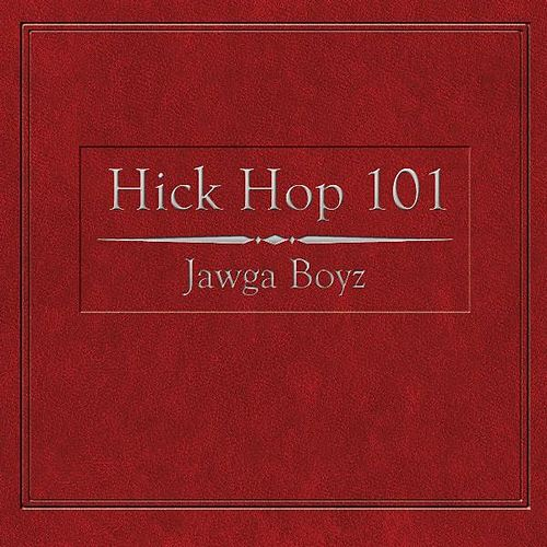 Hick Hop 101 by Jawga Boyz