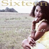 Sixteen by Latasha Lee