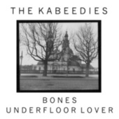 Bones / Underfloor Lover by The Kabeedies