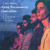 Aires Bucaneros Casi Alba by Roy Brown