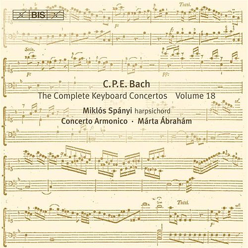 C.P.E. Bach: The Complete Keyboard Concertos, Vol. 18 by Miklos Spanyi
