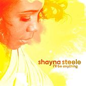 I'll Be Anything by Shayna Steele
