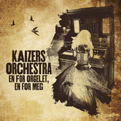 En for orgelet, en for meg by KAIZERS ORCHESTRA