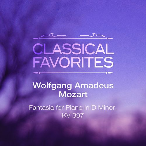 Classical Favorites: Mozart: Fantasia for Piano in D Minor, KV 397 by Mikhail Mordvinov