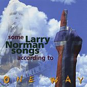 Some Larry Norman Songs According To One Way by One Way