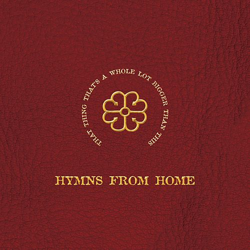 That Thing That's A Whole Lot Bigger Than This – Hymns From Home by Various Artists