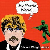 My Plastic World by Steven Wright-Mark