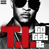 Go Get It by T.I.
