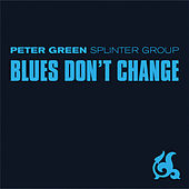 Blues Don't Change by Peter Green