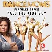 All the Kids Go - Featured Music from Lifetime's Dance Moms by Gemma Hayes