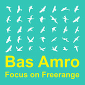 Focus On : Freerange  Bas Amro by Various Artists