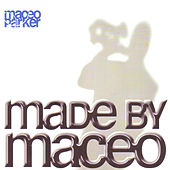 Made By Maceo von Maceo Parker