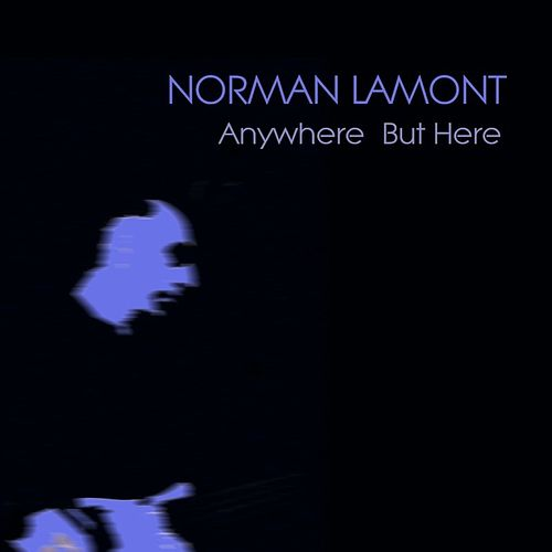 Anywhere But Here by Norman Lamont