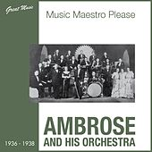 Music Maestro Please (1936 - 1938) by Ambrose & His Orchestra