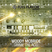 Gimme the Acid by Woody McBride