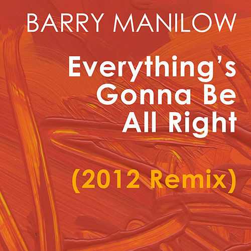 Everything's Gonna Be All Right (2012 Remix) - Single by Barry Manilow