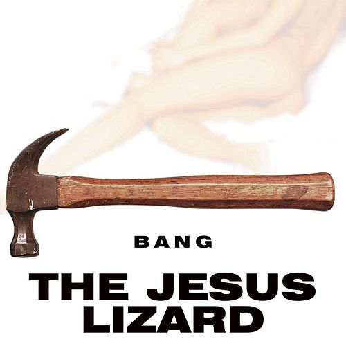 Bang! by The Jesus Lizard