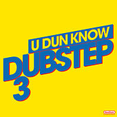 U Dun Know Dubstep 3 by Various Artists