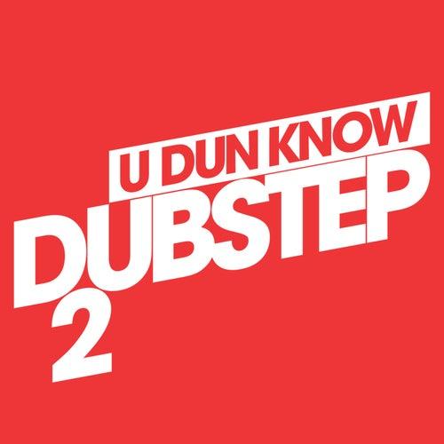 U Dun Know Dubstep 2 by Various Artists