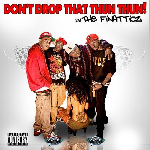 Don't Drop That Thun Thun by Finatticz