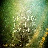 Drink. Sing. Live. Love. by Versus The World