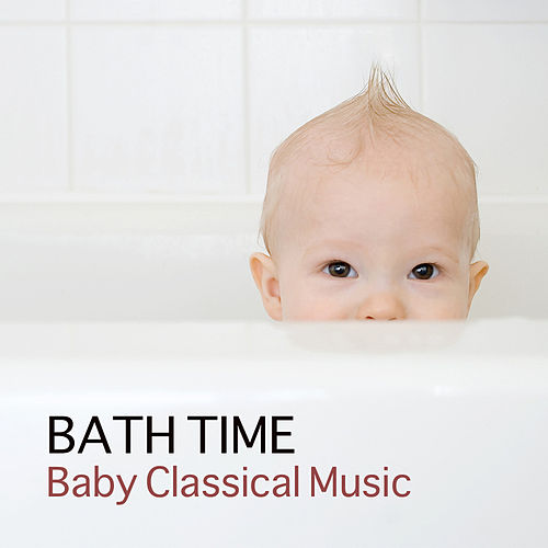 Bath Time Baby Classical Music for Kids and Baby - Mozart, Bach, Beethoven Music for Babies by Bath Time Baby Music Lullabies