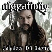 Niggativity by Jahnigga Da Baptist