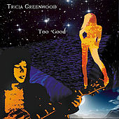 Too Good by Tricia Greenwood