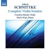 Schnittke: Complete Violin Sonatas by Carolyn Huebl