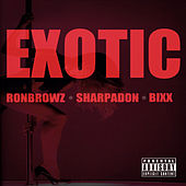 Exotic (feat. Sharpadon & Bixx) by Ron Browz