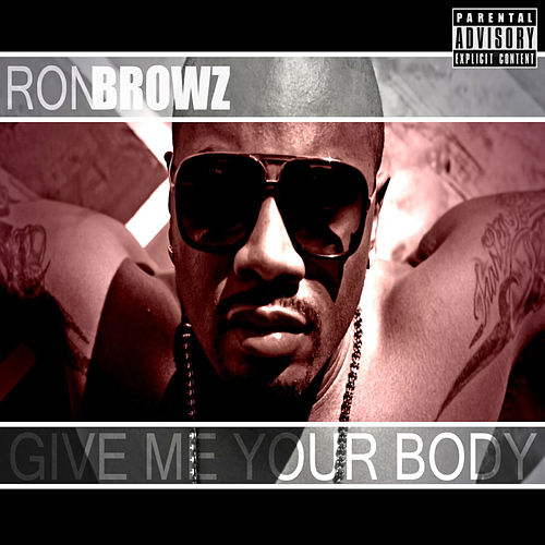 Give Me Your Body by Ron Browz