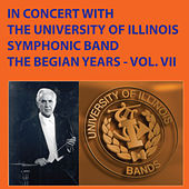 In Concert with The University of Illinois Concert Band - The Begian Years, Vol. VII by University Of Illinois Symphonic Band