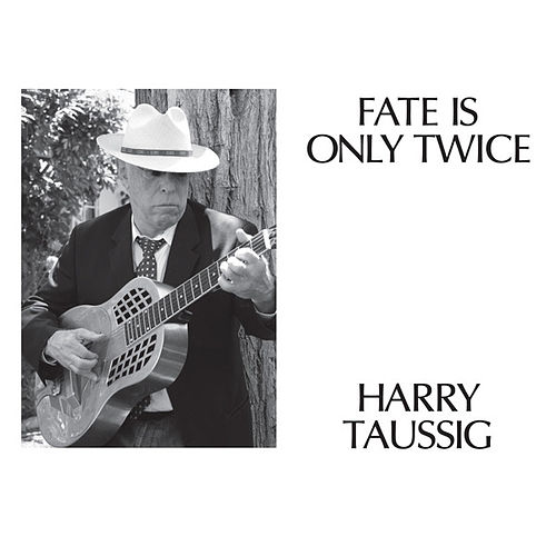 Fate Is Only Twice by Harry Taussig