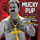 Five Guys in a Really Hot Garage / Straight Outta Jersey by Mucky Pup