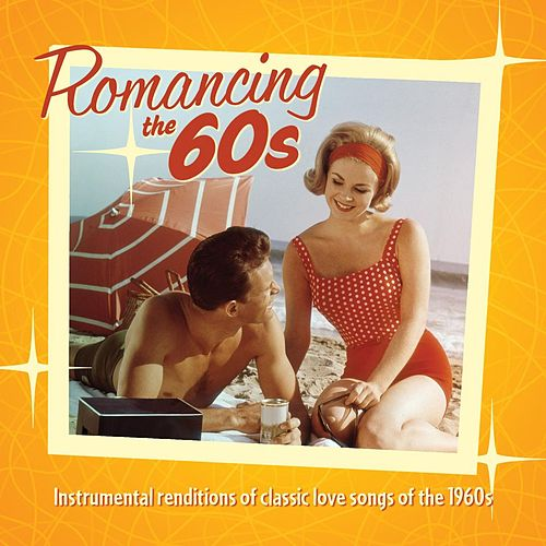 Romancing the 60's:Instrumental Renditions of Classic Love Songs of the 1960s by Jack Jezzro