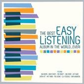 The Best Easy Listening Album in the World...Ever! von Various Artists
