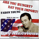 Are You Hungry? Eat Your Import! by Faron Young