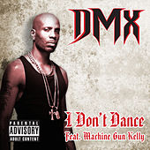 I Don't Dance (feat. Machine Gun Kelly) - Single von DMX