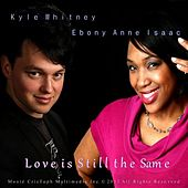 Love Is Still the Same (feat. Ebony Anne Isaac) by Kyle Whitney