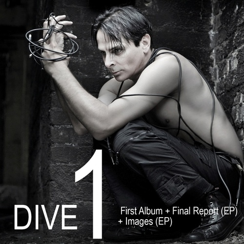 DIVE 1: First Album + Final Report (EP) + Images (EP) by Dive