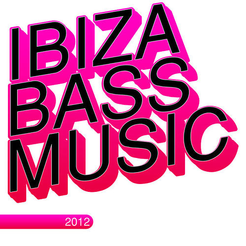 Ibiza Bass Music 2012 by Various Artists