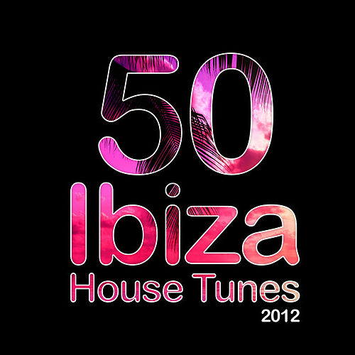 50 Ibiza House Tunes 2012 by Various Artists