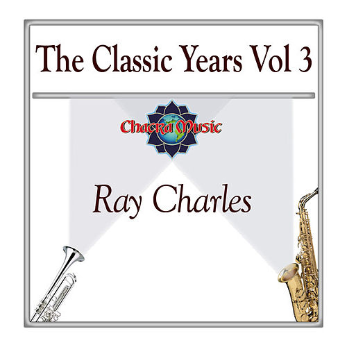 The Classic Years Vol 3 by Ray Charles