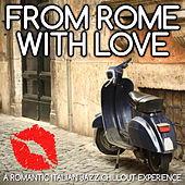 From Rome With Love - A Romantic Italian Jazz Chillout Experience by Various Artists