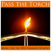 Pass the Torch: Music for the 2012 Summer Olympics by Various Artists