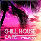 Chill House Cafè - Chill House Flavours Vol. Tres by Various Artists