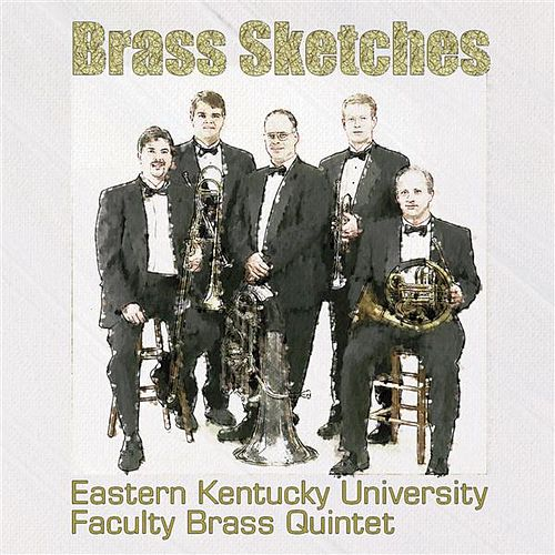 Brass Sketches by Eastern Kentucky University Faculty Brass Quintet