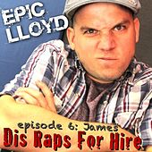 Dis Raps for Hire - EP. 6: James by Epiclloyd